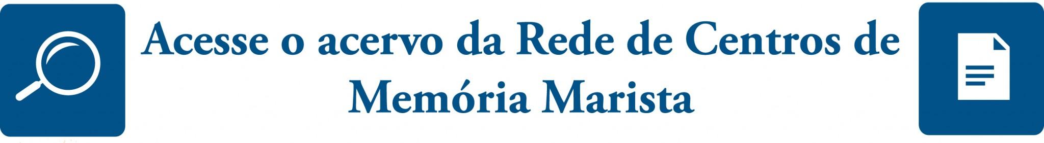 Rede de centros de Memórias Marista - União Marista do Brasil
